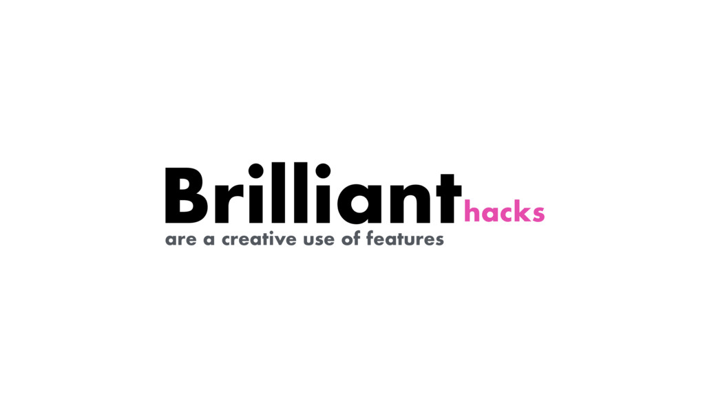 hacks are a creative use of features Brilliant