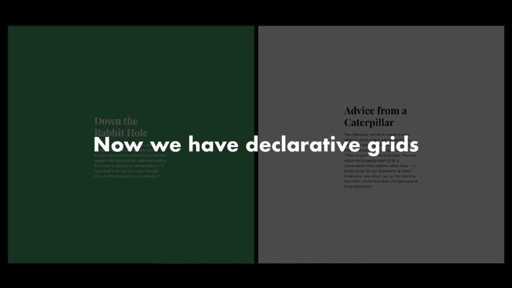 Now we have declarative grids