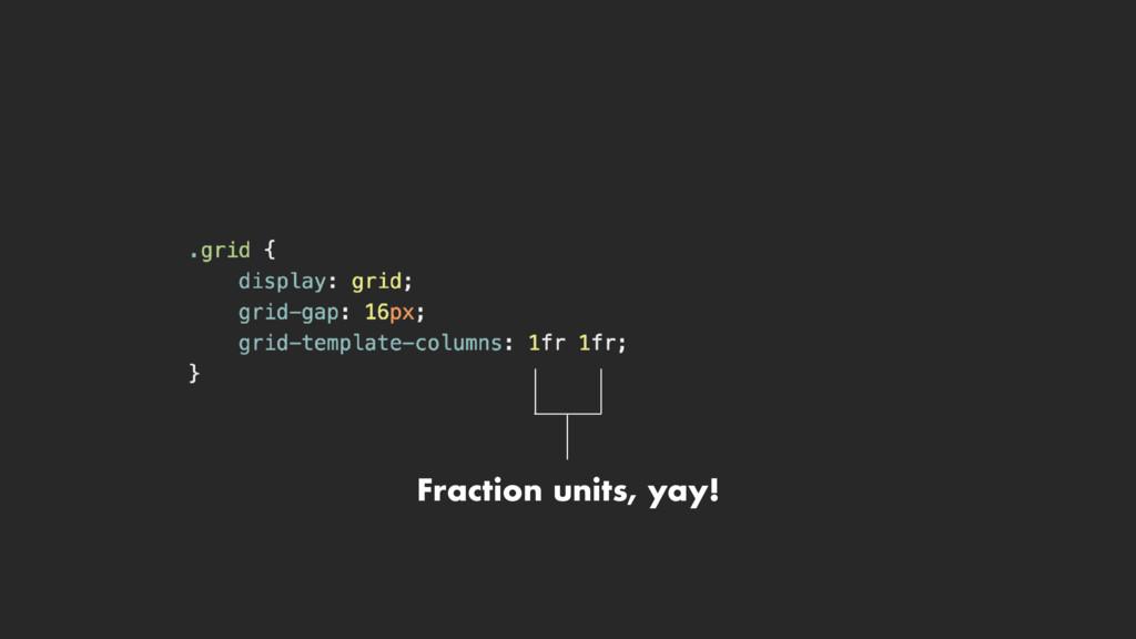 Fraction units, yay!