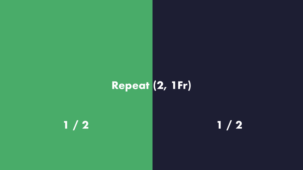 Repeat (2, 1Fr) 1 / 2 1 / 2