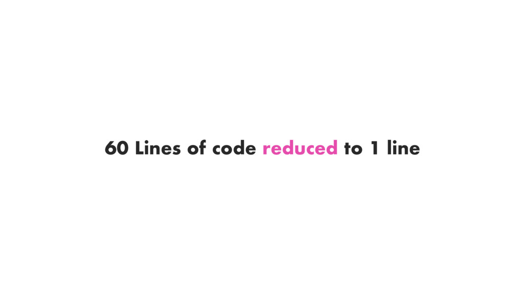 60 Lines of code reduced to 1 line