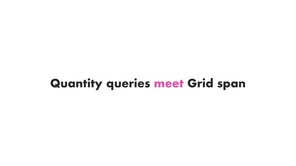 Quantity queries meet Grid span