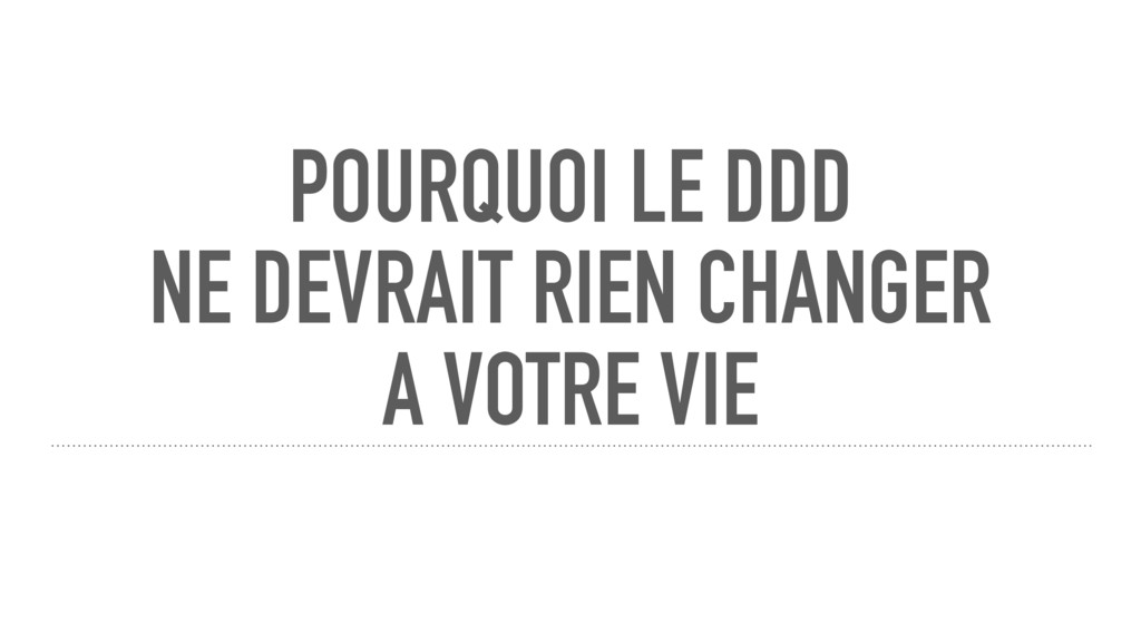 POURQUOI LE DDD NE DEVRAIT RIEN CHANGER A VOTR...