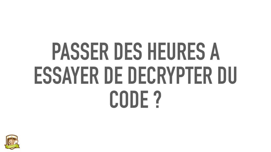 PASSER DES HEURES A ESSAYER DE DECRYPTER DU COD...