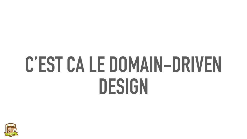 C'EST CA LE DOMAIN-DRIVEN DESIGN