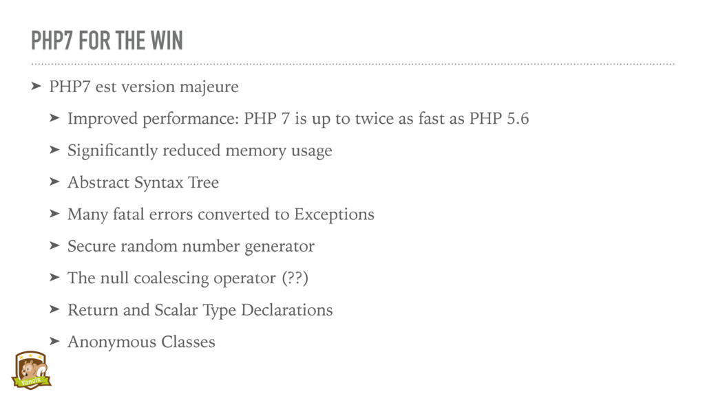 PHP7 FOR THE WIN ➤ PHP7 est version majeure ➤ I...