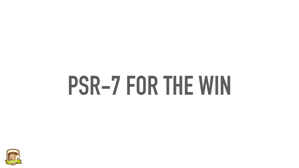 PSR-7 FOR THE WIN