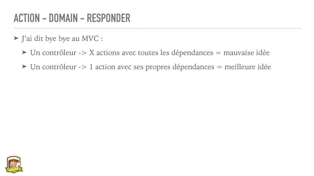 ACTION - DOMAIN - RESPONDER ➤ J'ai dit bye bye ...