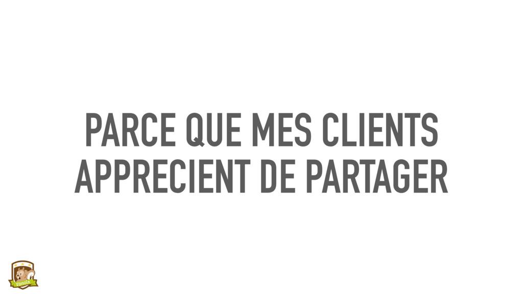 PARCE QUE MES CLIENTS APPRECIENT DE PARTAGER