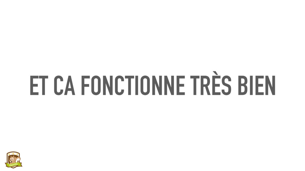 ET CA FONCTIONNE TRÈS BIEN