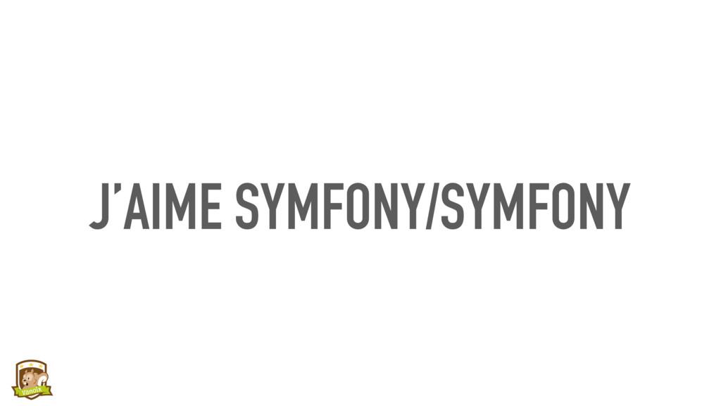 J'AIME SYMFONY/SYMFONY
