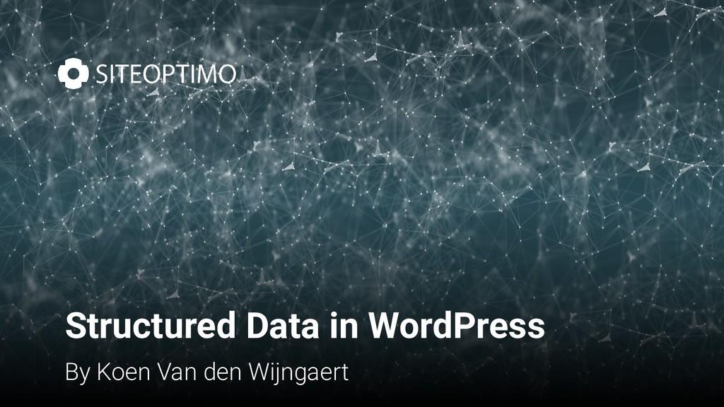Structured Data in WordPress By Koen Van den Wi...