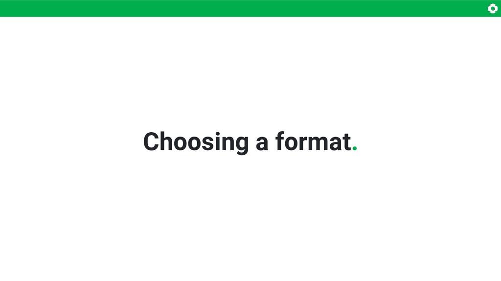 Choosing a format.