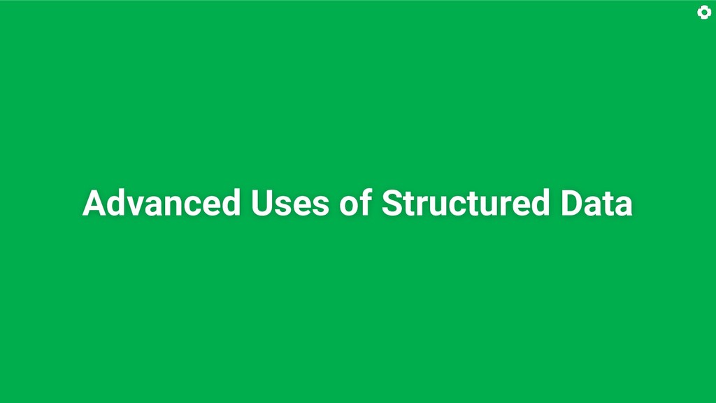 Advanced Uses of Structured Data