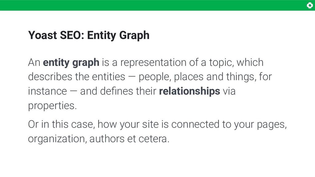 Yoast SEO: Entity Graph An entity graph is a re...