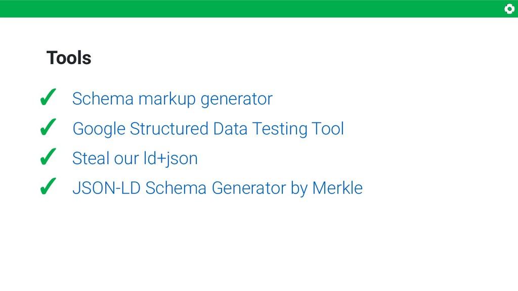 Tools ✓ Schema markup generator ✓ Google Struct...
