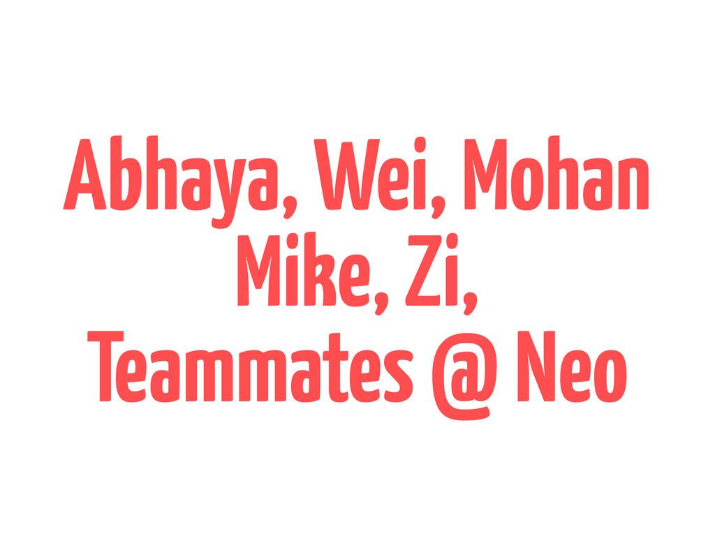 Abhaya, Wei, Mohan Mike, Zi, Teammates @ Neo
