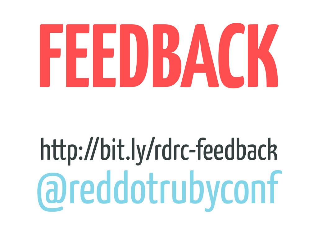 FEEDBACK http://bit.ly/rdrc-feedback @reddotrub...