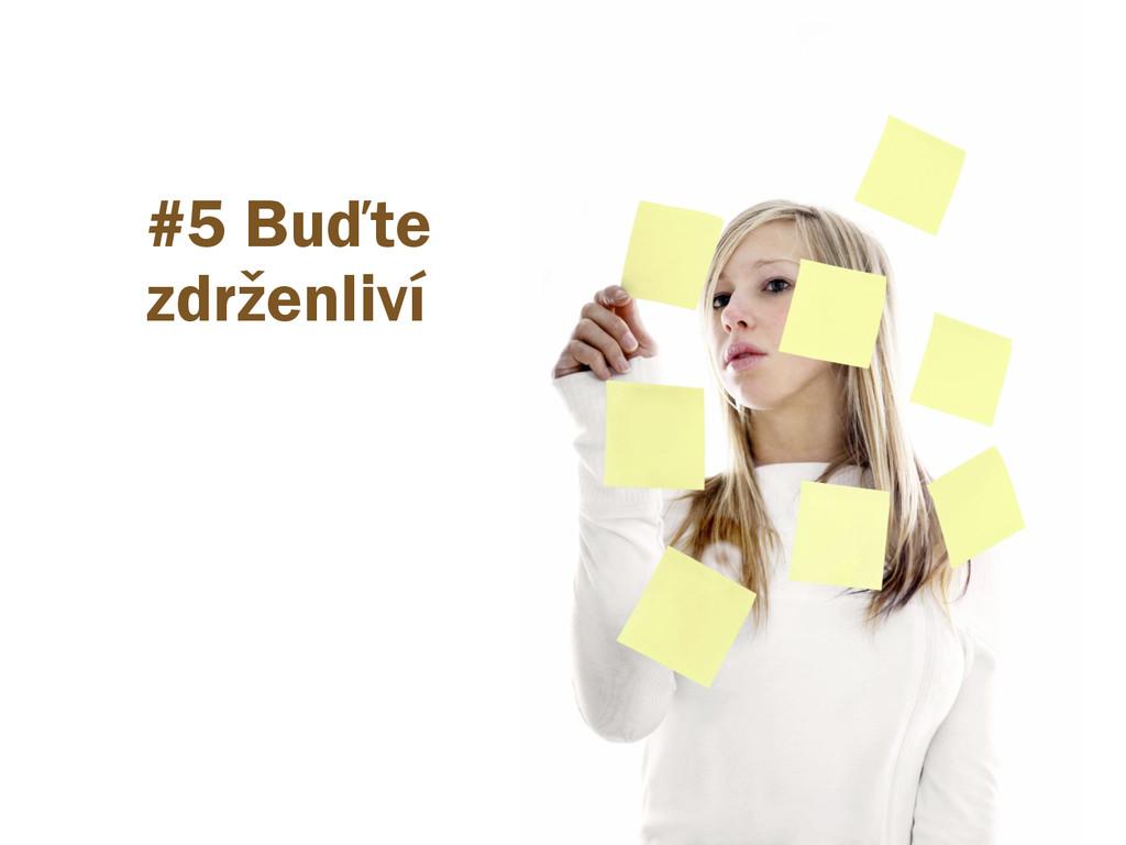 #5 Buďte zdrženliví