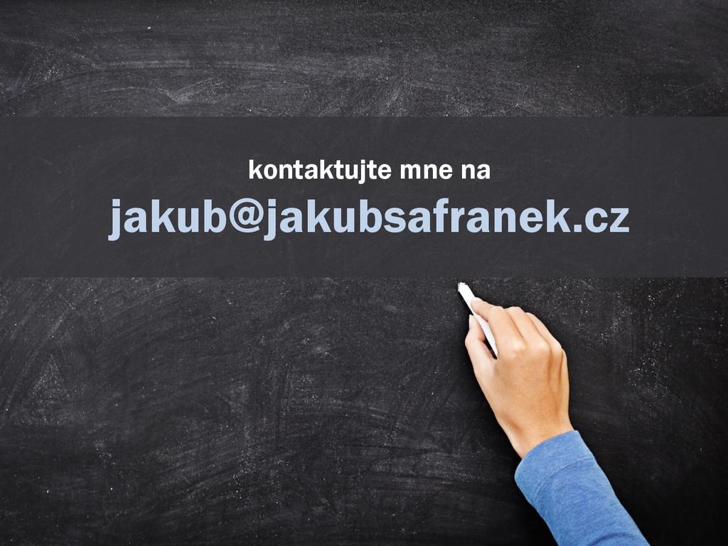 kontaktujte mne na jakub@jakubsafranek.cz
