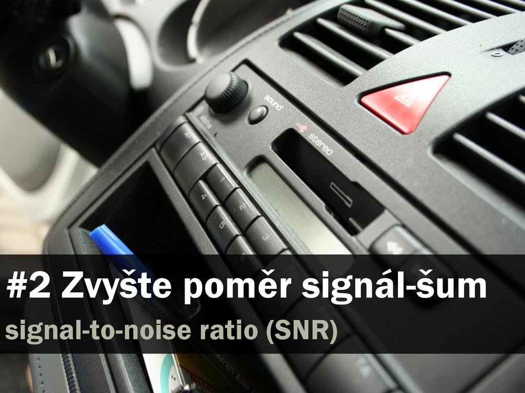 #2 Zvyšte poměr signál-šum signal-to-noise rati...