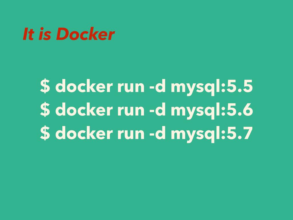 $ docker run -d mysql:5.5 $ docker run -d mysql...