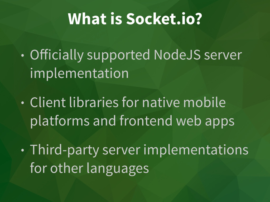 What is Socket.io? • Officially supported NodeJS...