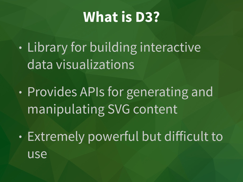 What is D3? • Library for building interactive ...