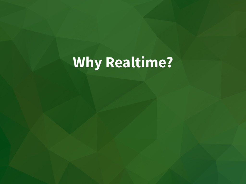 Why Realtime?