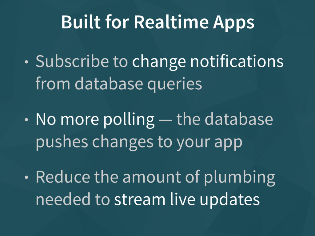 Built for Realtime Apps • Subscribe to change n...