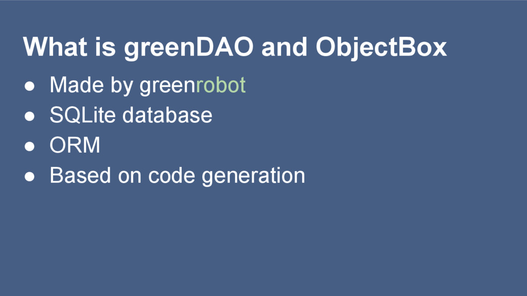 What is greenDAO and ObjectBox ● Made by greenr...