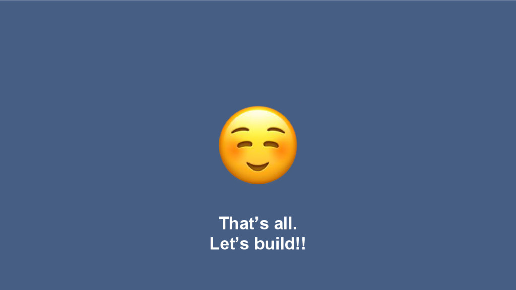 That's all. Let's build!!