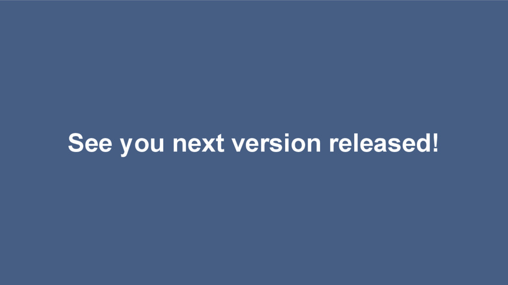 See you next version released!