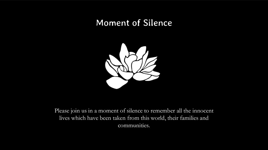 Moment of Silence Please join us in a moment of...