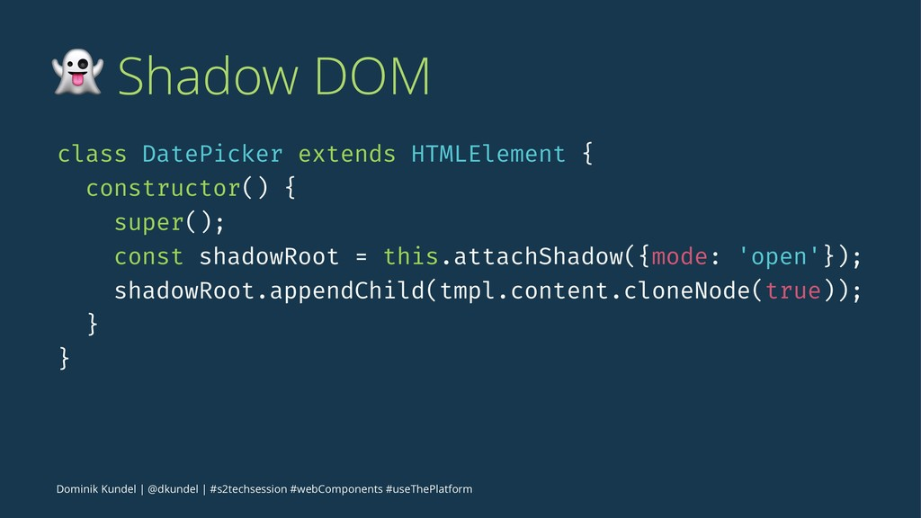! Shadow DOM class DatePicker extends HTMLEleme...