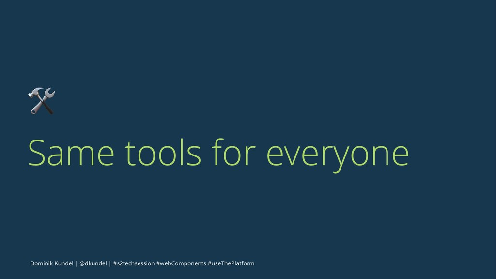 ! Same tools for everyone Dominik Kundel | @dku...