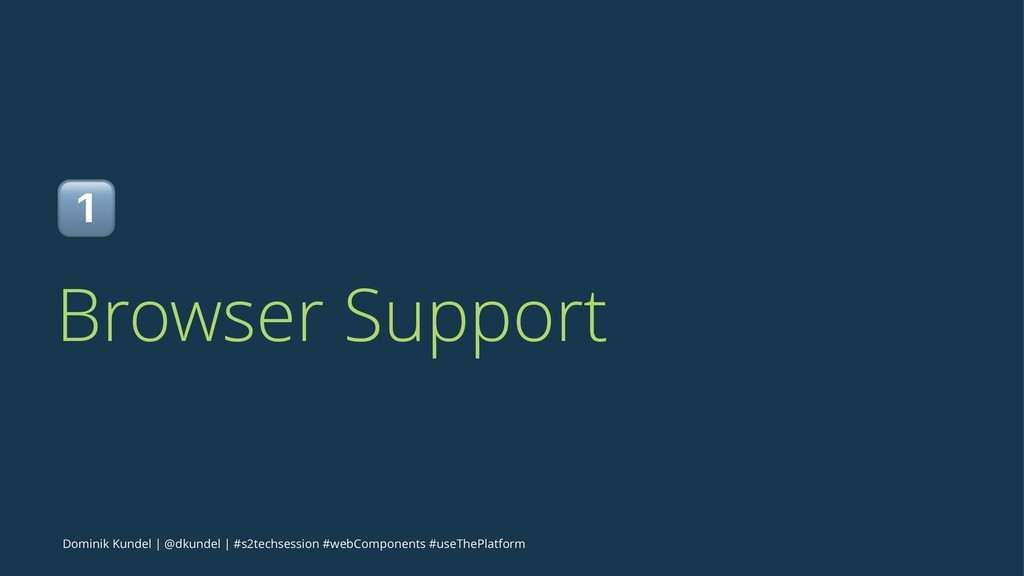 ! Browser Support Dominik Kundel | @dkundel | #...