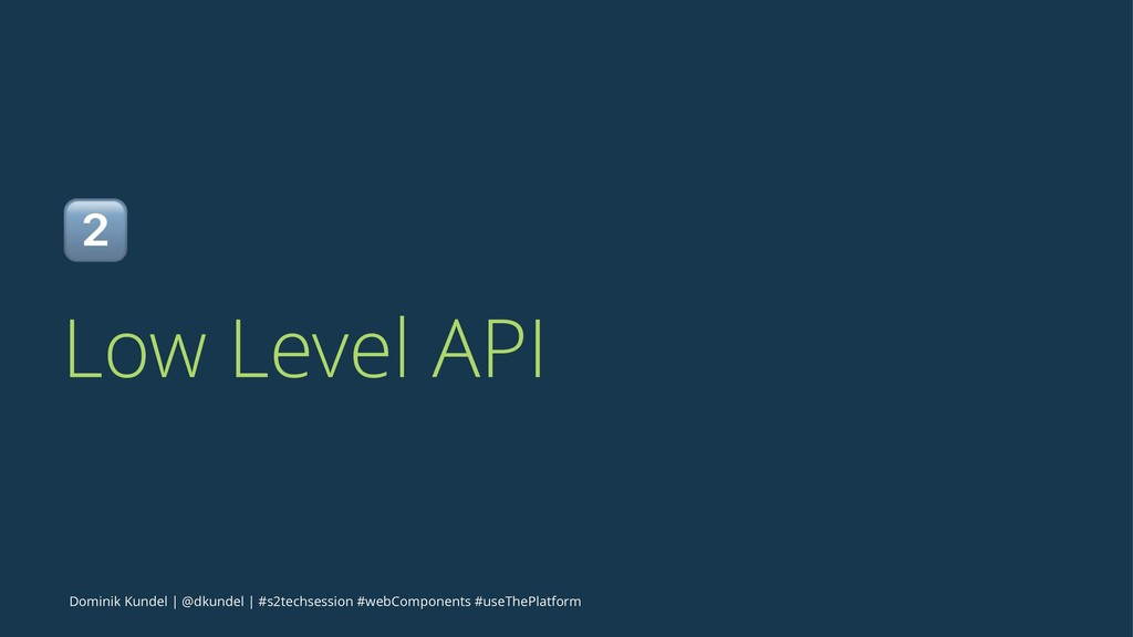 ! Low Level API Dominik Kundel | @dkundel | #s2...