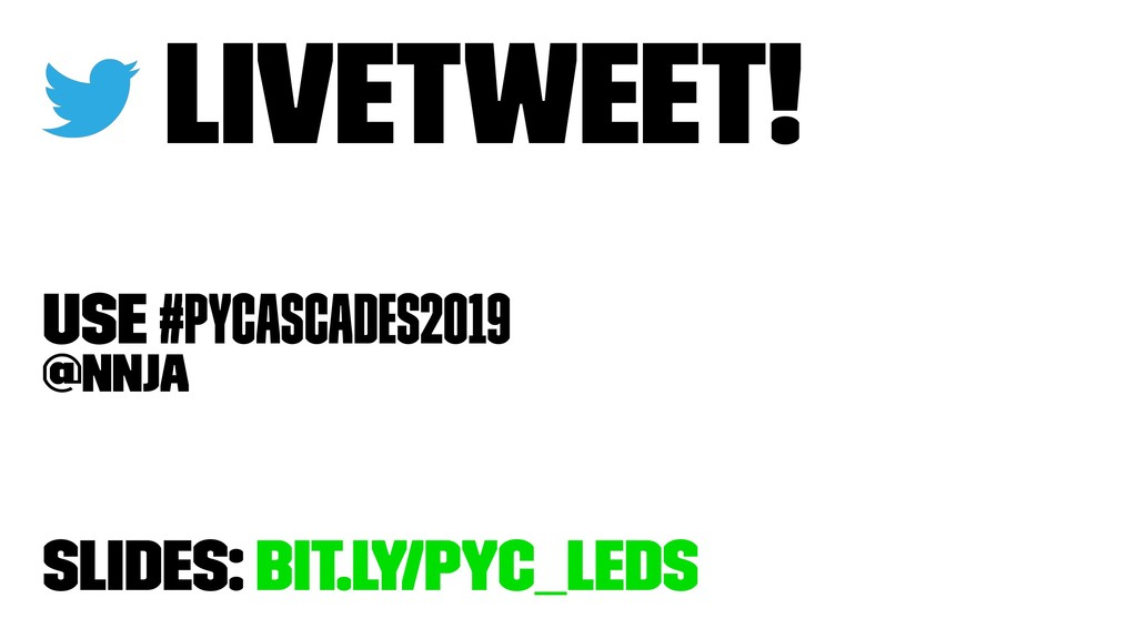 Livetweet! use #PyCascades2019 @nnja Slides: bi...