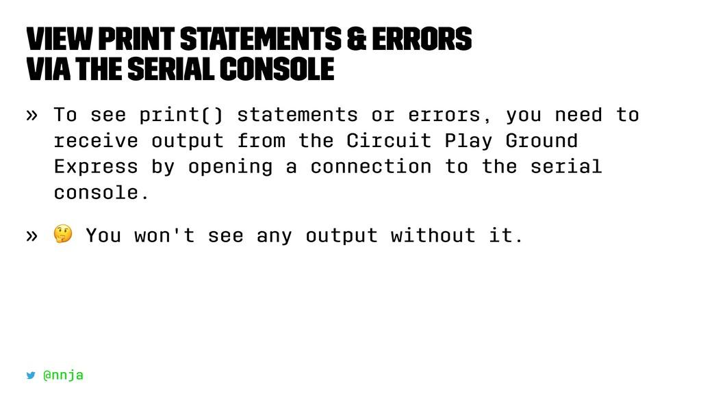 View print statements & errors via the serial c...