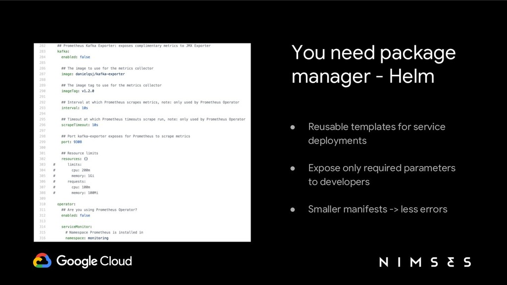 You need package manager - Helm ● Reusable temp...