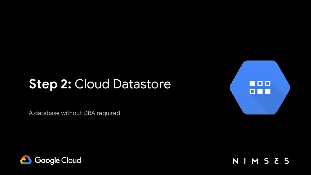 Step 2: Cloud Datastore A database without DBA ...