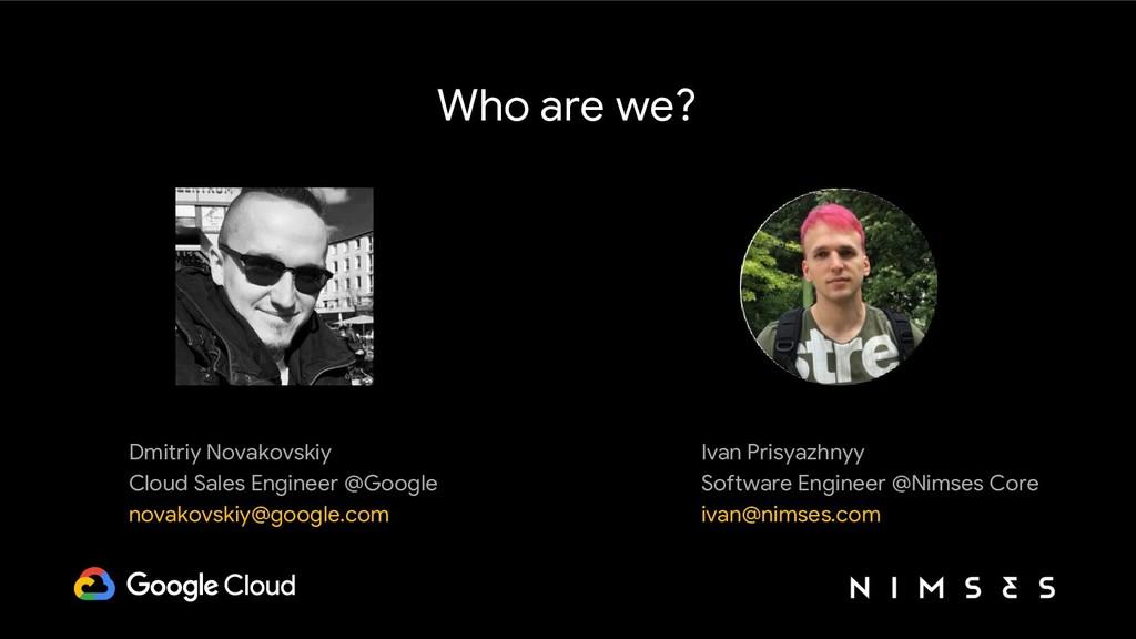 Who are we? Dmitriy Novakovskiy Cloud Sales Eng...