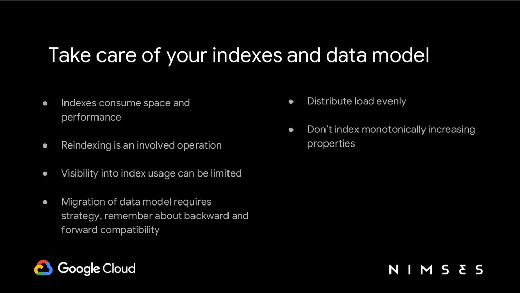 Take care of your indexes and data model ● Inde...