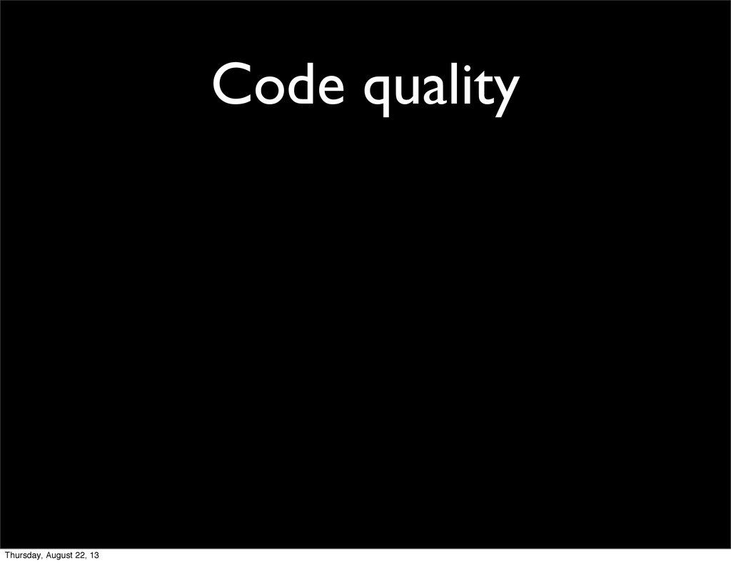 Code quality Thursday, August 22, 13