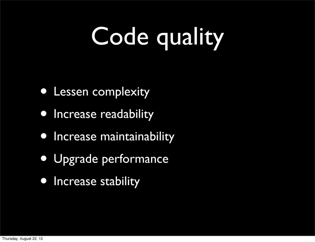 Code quality • Lessen complexity • Increase rea...
