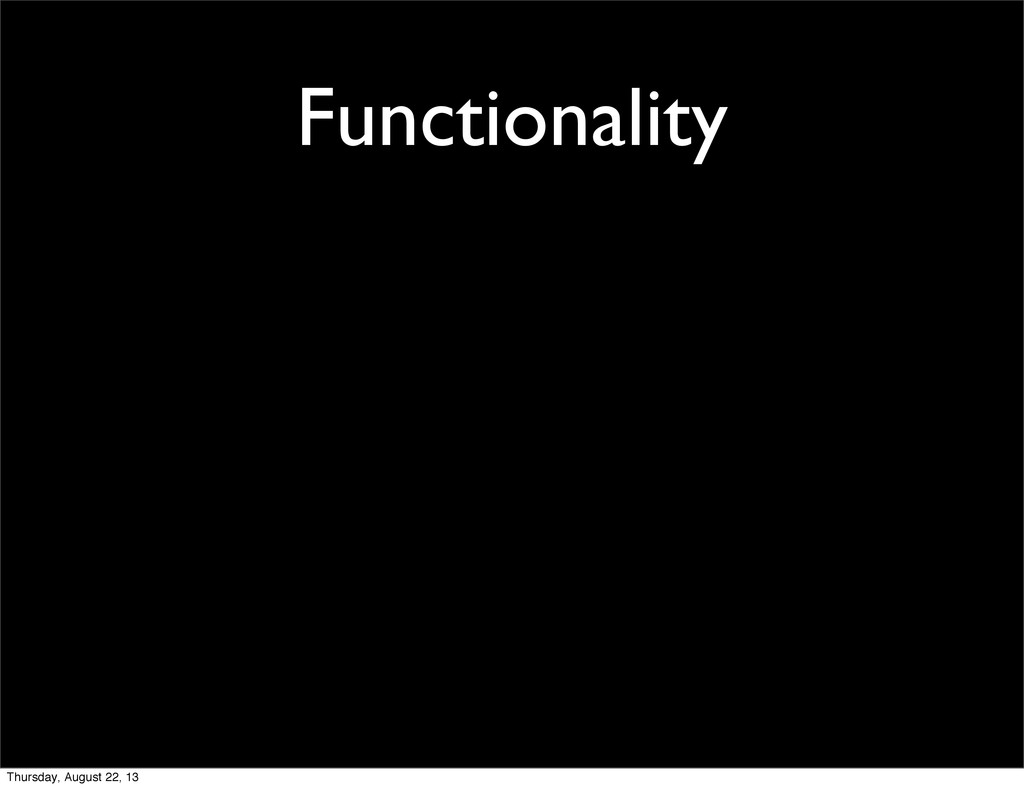 Functionality Thursday, August 22, 13