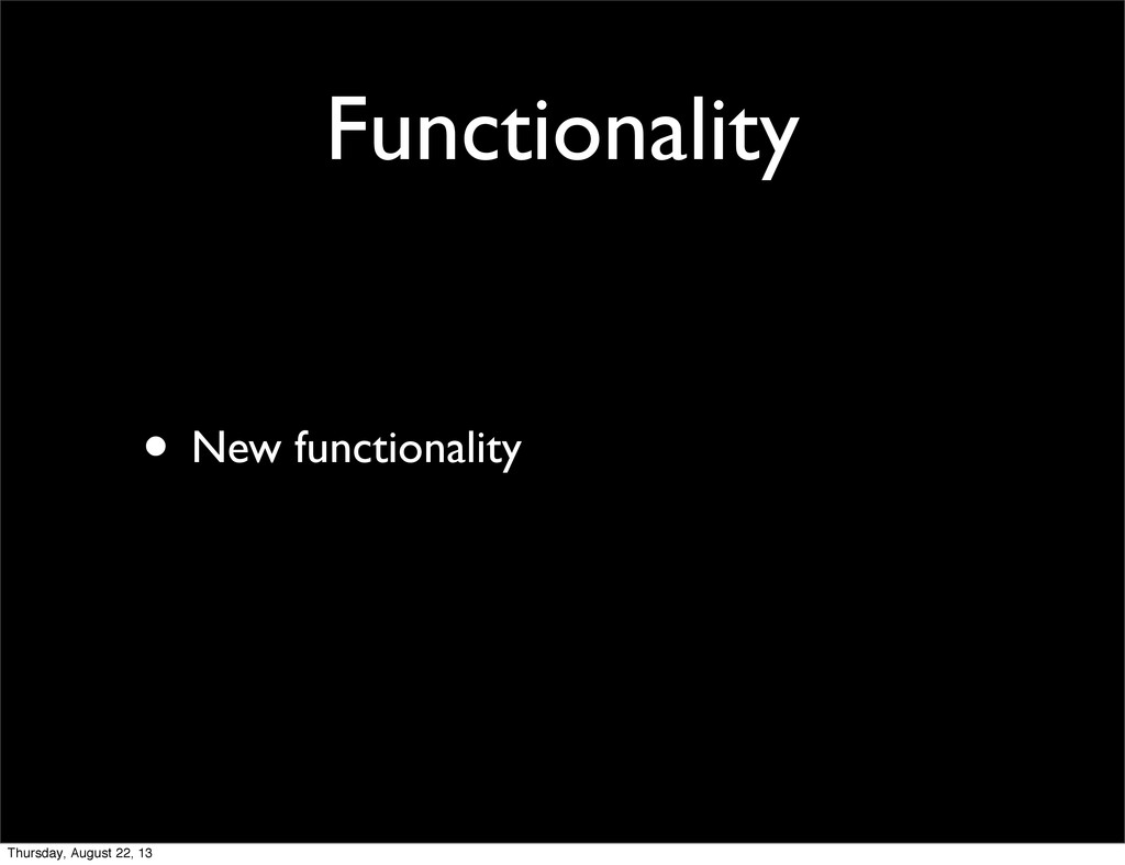 Functionality • New functionality Thursday, Aug...