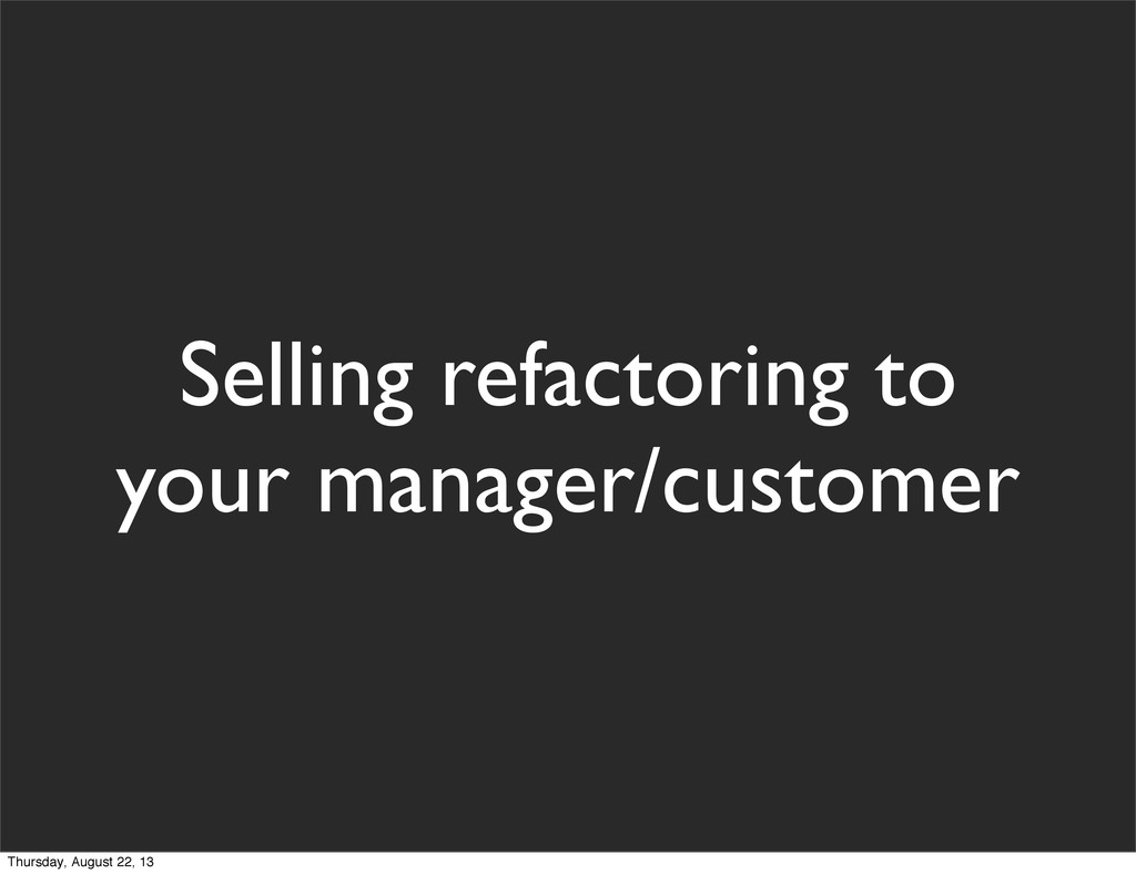 Selling refactoring to your manager/customer Th...