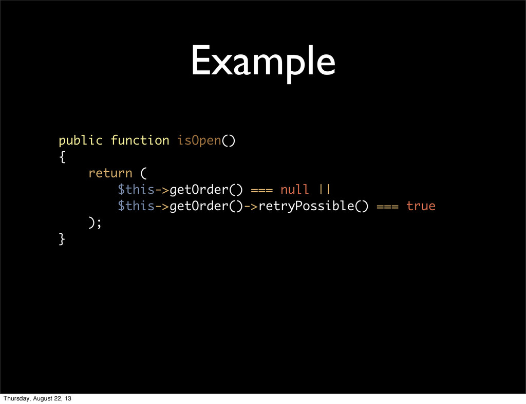 Example public function isOpen() { return ( $th...